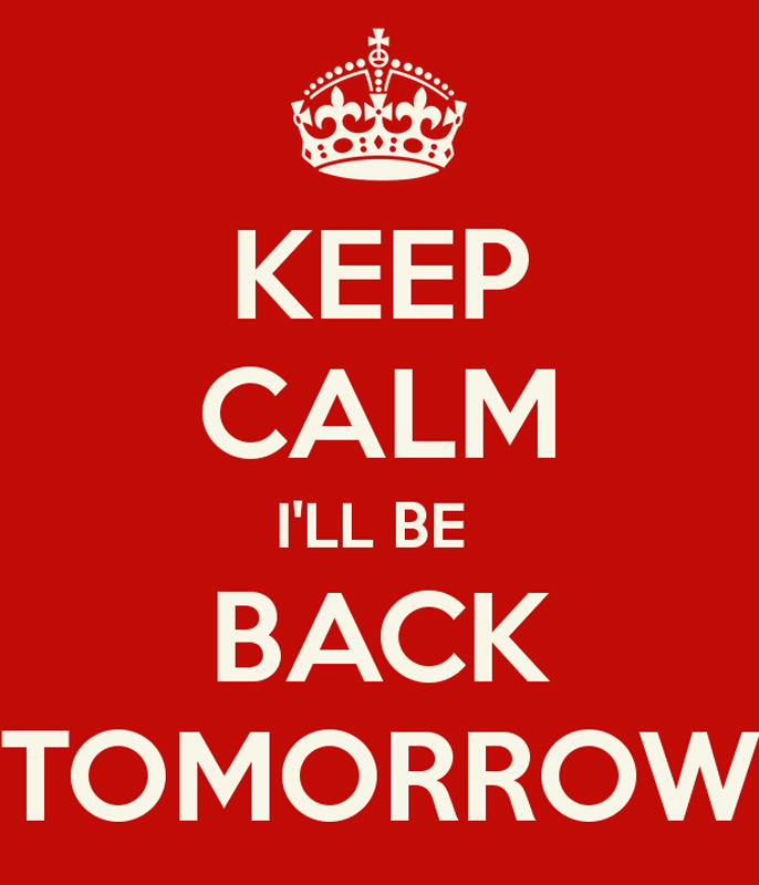 Be Back Tomorrow…….